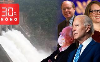 Bản tin 30s Nóng: Sẽ kiến nghị thu hồi giấy phép của thủy điện Thượng Nhật; Ông Biden công bố nhân sự