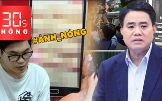 Bản tin 30s Nóng: Đề nghị truy tố Nguyễn Đức Chung; Lấy ảnh 'nóng' trong facebook tống tiền phụ nữ