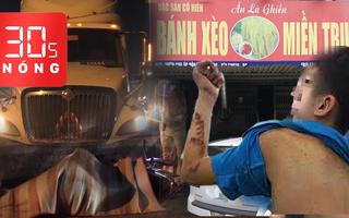 Bản tin 30s Nóng: 'Tra tấn' nhân viên bằng chảo nóng; Tai nạn với container, H'Nien Niê khóc ngất