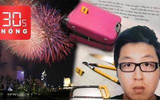 Bản tin 30s Nóng: Xác chết trong vali, bắt giám đốc người Hàn 35 tuổi; Người dân được bắn pháo hoa