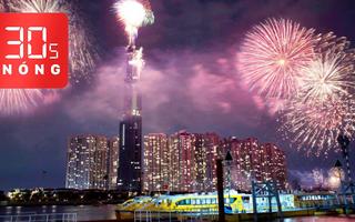 Bản tin 30s Nóng: Tưng bừng pháo hoa đón năm mới; TP.HCM chính thức có TP Thủ Đức