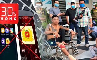 Bản tin 30s Nóng: Phần mềm gián điệp mới trên điện thoại; Bắt 2 nhóm chém nhau kinh hoàng ở An Giang