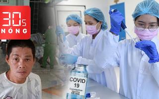 Bản tin 30s Nóng: Vắc xin COVID-19 Việt Nam, 3 ngày nữa thử trên người; Xử băng chém người