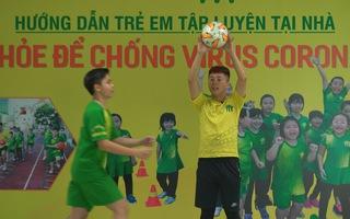 Bài 4: 'Khỏe để chống virus corona' bằng bài tập với bóng đá