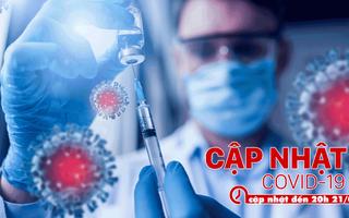 Cập nhật COVID-19: Căng thẳng cuộc đua sản xuất vắcxin, Việt Nam còn 6 ổ dịch cần kiểm soát