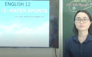 Ôn Tập Online Lớp 12 | Trau dồi và nâng cao vốn từ với 'Water Sport'