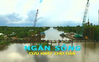 Tiền Giang ngăn sông cứu khát cho dân