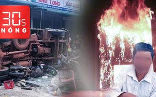 Bản tin 30s Nóng: Tai nạn kinh hoàng 5 người chết; Lời khai của nghi phạm đốt nhà trọ có tình tiết mới