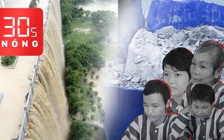 Bản tin 30s Nóng: Lũ nhấn chìm miền nam Trung Quốc; Thông tin về vụ 'thi thể trong bê tông'
