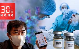 Bản tin 30s Nóng: Việt Nam sắp thử nghiệm vắcxin COVID-19; Khẩu trang dịch được 8 ngôn ngữ