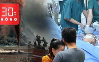 Bản tin 30s Nóng: Mổ tách thành công cho hai bé gái song sinh; Cháy kinh hoàng đường ống dẫn dầu