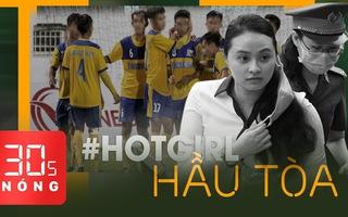 Bản tin 30s Nóng: 'Hotgirl' Ngọc Miu cùng trùm ma túy hầu tòa; FIFA cấm 11 cầu thủ VN thi đấu