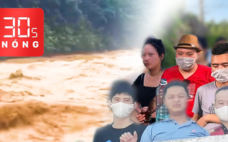 Bản tin 30s Nóng: Lũ dữ ở Hà Giang; Lắm người Trung Quốc nhập cảnh 'chui'