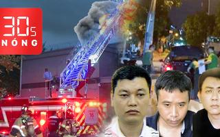 Bản tin 30s Nóng: Thông tin vụ thành viên tổ thư ký, tài xế của chủ tịch Hà Nội bị bắt; Cháy ở tổng LSQ Trung Quốc