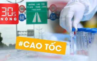 Bản tin 30s Nóng: Cảnh báo gì sau ca mắc COVID-19 là người TQ; Cựu thứ trưởng và sai phạm của dự án cao tốc