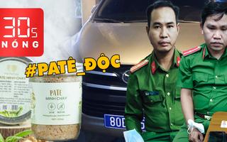 Bản tin 30s Nóng: Công an 'dỏm' đọc lệnh bắt người lúc nửa đêm; Độc tố trong Pate Minh Chay