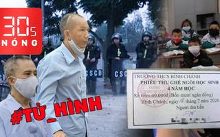 Bản tin 30s Nóng: Tử hình 2 bị cáo trong vụ án Đồng Tâm; Trả lại 'tiền ghế ngồi' 40 ngàn đồng/học sinh