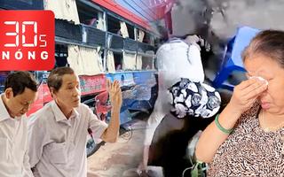 Bản tin 30s Nóng: Cụ bà khóc kể chuyện bị 'trộm túi tiền'; Hành khách thua kiện nhà xe Phương Trang