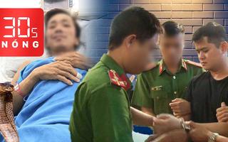 Bản tin 30s Nóng: Sức khỏe nạn nhân ăn Pate Minh Chay; Sẽ xử công khai bác sĩ hiếp dâm nữ điều dưỡng