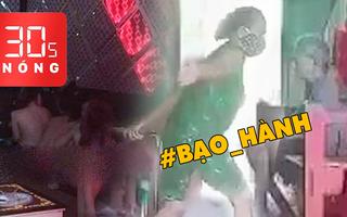 Bản tin 30s Nóng: Dã man cảnh tượng bạo hành mẹ già; Karaoke chốt cửa, tắt đèn… thoát y