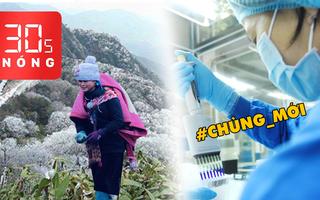 Bản tin 30s Nóng: Hành khách về từ Anh nhiễm biến thể mới virus corona; Băng tuyết phủ trắng núi đồi