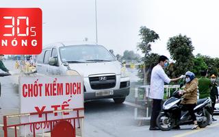 Bản tin 30s Nóng: Bùng phát dịch COVID-19 ở Quảng Ninh, Hải Dương; Kích hoạt phòng dịch ở mức cao nhất