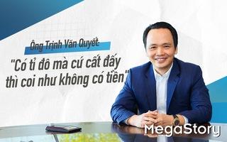 Ông Trịnh Văn Quyết:  Có tỉ đô mà cứ cất đấy thì coi như không có tiền