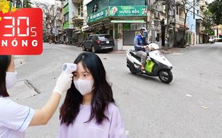 Bản tin 30s Nóng: Hà Nội khác lạ mùa COVID; Từ vùng dịch đến TP.HCM phải khai báo y tế