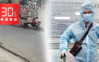 Bản tin 30s Nóng: Trích camera xe ben cuốn 2 trẻ em, 1 phụ nữ; Người có 'hộ chiếu vắc xin' đầu tiên