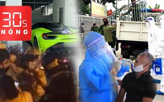 Bản tin 30s Nóng: Số ca COVID-19 trong nước tăng; Xác minh vụ tài xế 'siêu xe' bị trấn áp