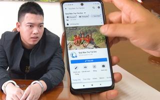 Video: Bắt người điều hành cả chục fanpage kêu gọi từ thiện, 'ôm' hơn 6 tỉ đồng tiêu xài cá nhân