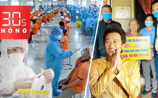 Bản tin 30s Nóng: Thêm 375 công nhân mắc COVID-19; Hoài Linh đã khởi động chương trình từ thiện?