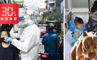 Bản tin 30s Nóng: 4 chuỗi lây nhiễm, TP.HCM báo động mầm bệnh trong cộng đồng; Chó pitbull lại gây họa ở Nha Trang