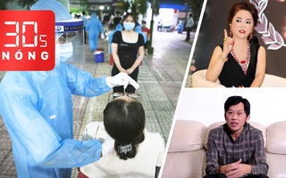 Bản tin 30s Nóng: Số ca nhiễm vẫn tiếp tục tăng cao; Diễn biến vụ NS Hoài Linh, bà Nguyễn Phương Hằng