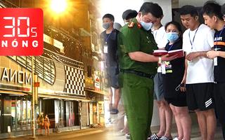 Bản tin 30s Nóng: Tạm dừng thêm một số dịch vụ giải trí; Hàng chục người Trung Quốc nhập cảnh 'chui'