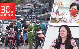 Bản tin 30s Nóng: Đề nghị Gò Vấp lập hai hệ thống chốt;  Livestream, bà Phương Hằng bị đòi bồi thường 1.000 tỉ đồng