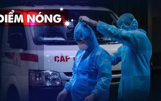 Điểm nóng: Thêm 266 ca nhiễm mới; Khai báo gian dối để né cách ly; Thông tin từ điểm nóng Bắc Giang