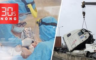 Bản tin 30s Nóng: 24 tiếng, 90 ca nhiễm mới ở TP.HCM; Container húc văng người ở cầu Phú Mỹ