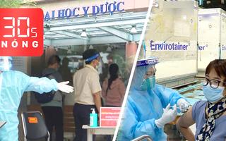 Bản tin 30s Nóng: Bệnh viện Đại học Y dược ngưng nhận bệnh; 800 ngàn liều vắc xin ngừa COVID-19 cho TP.HCM