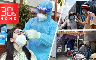 Bản tin 30s Nóng: TP.HCM 12 ngày liên tục ca nhiễm lên 3 con số; Đi qua Đồng Nai phải có giấy tờ gì?
