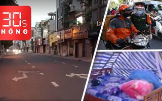 Bản tin 30s Nóng: TP.HCM ngày đầu tiên sau 18h người dân không ra đường; Cô gái tự cách ly ở rẫy cà phê