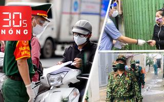 Bản tin 30s Nóng: TP.HCM siết chặt giãn cách, người dân ở yên trong nhà; Kiểm soát gắt gao giấy đi đường