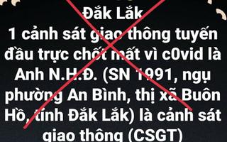 Video: Một CSGT mất vì COVID-19 ở Đắk Lắk là tin bịa đặt
