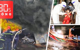 Bản tin 30s Nóng: Cháy lớn tại công ty sản xuất mút; Dùng lửa đánh cá; Thêm nhiều ca F0 tại Phú Quốc