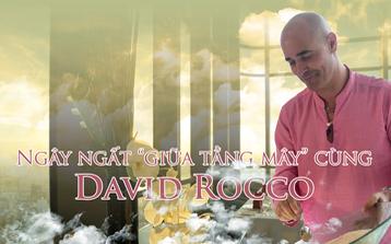 Ngây ngất 'giữa tầng mây' cùng David Rocco