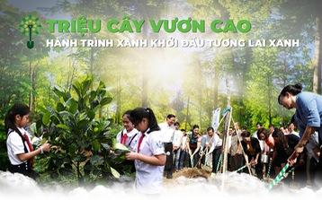 Triệu cây vươn cao - Hành trình xanh khởi đầu tương lai xanh
