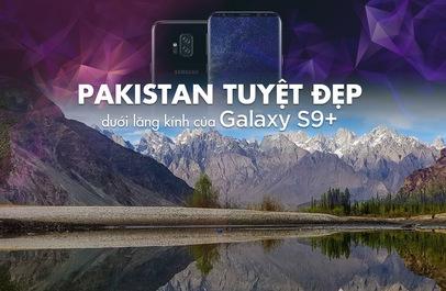 Pakistan tuyệt đẹp dưới lăng kính của Galaxy S9+