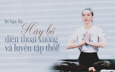 Hồ Ngọc Hà: Hãy bỏ điện thoại xuống và tập luyện thôi!