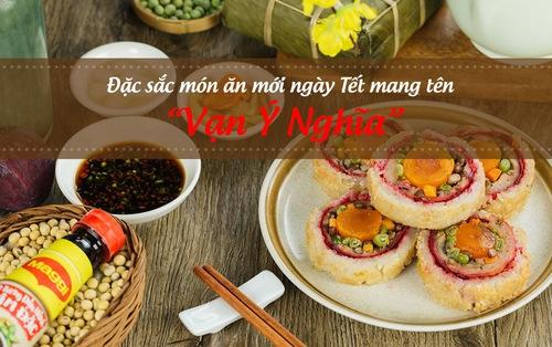 Đặc sắc món ăn mới ngày Tết mang tên Vạn Ý Nghĩa
