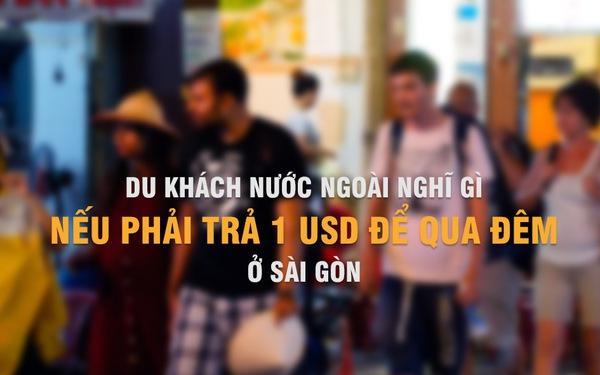 Du khách nước ngoài nghĩ gì nếu phải trả 1 USD để qua đêm ở Sài Gòn